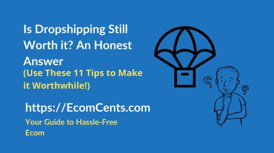 Is Dropshipping Still Worth it